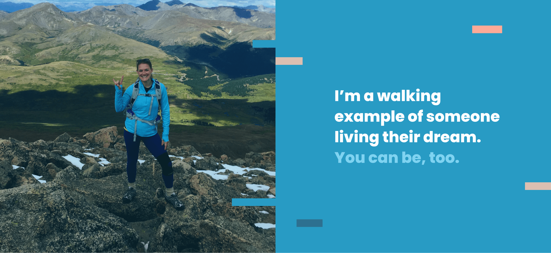 """A woman in hiking clothes stands at the top of a mountain in blue top smiling at the camera with a quote in the image """"I'm a walking example of someone living their dream. You can be too."""""""